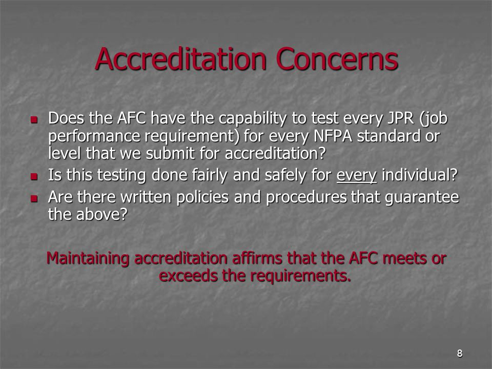 8 Accreditation Concerns Does the AFC have the capability to test every JPR (job performance requirement) for every NFPA standard or level that we sub