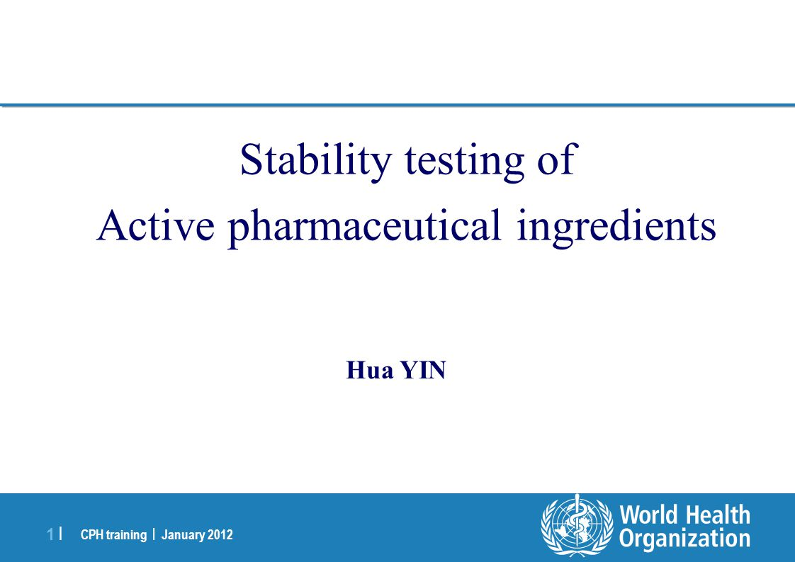 CPH training | January 2012 1 |1 | Stability testing of Active pharmaceutical ingredients Hua YIN
