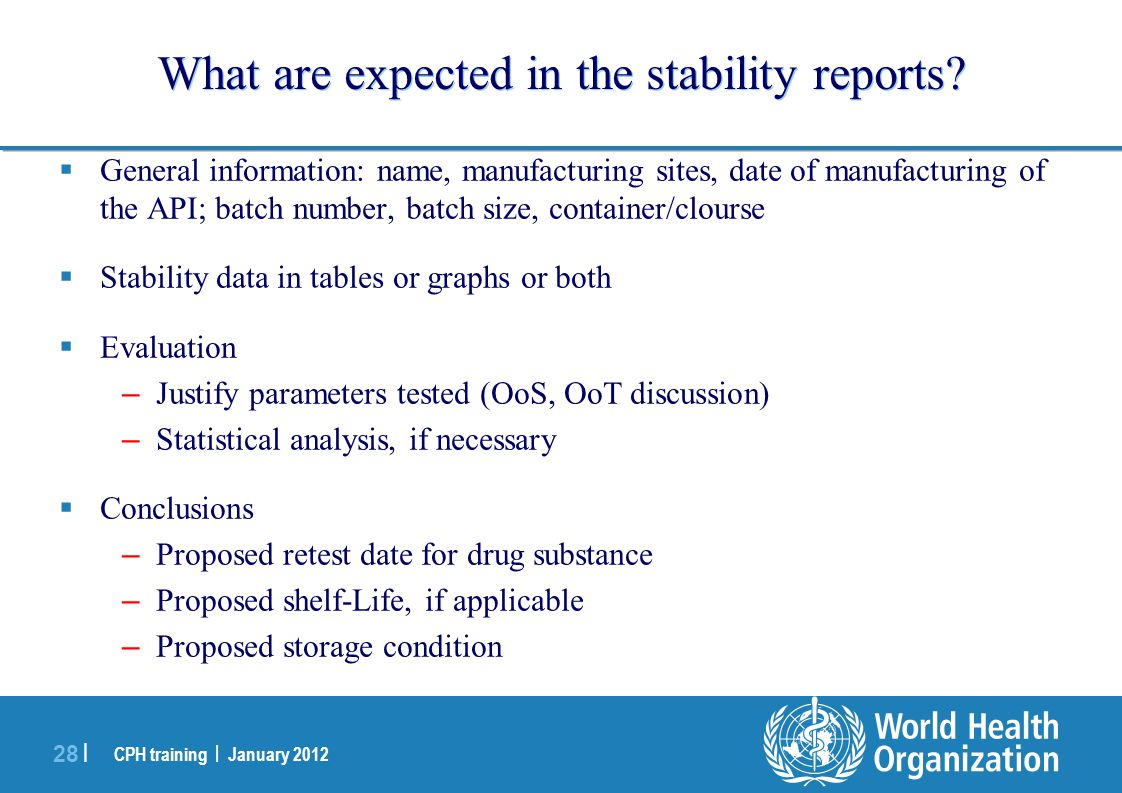 CPH training | January 2012 28 | What are expected in the stability reports.