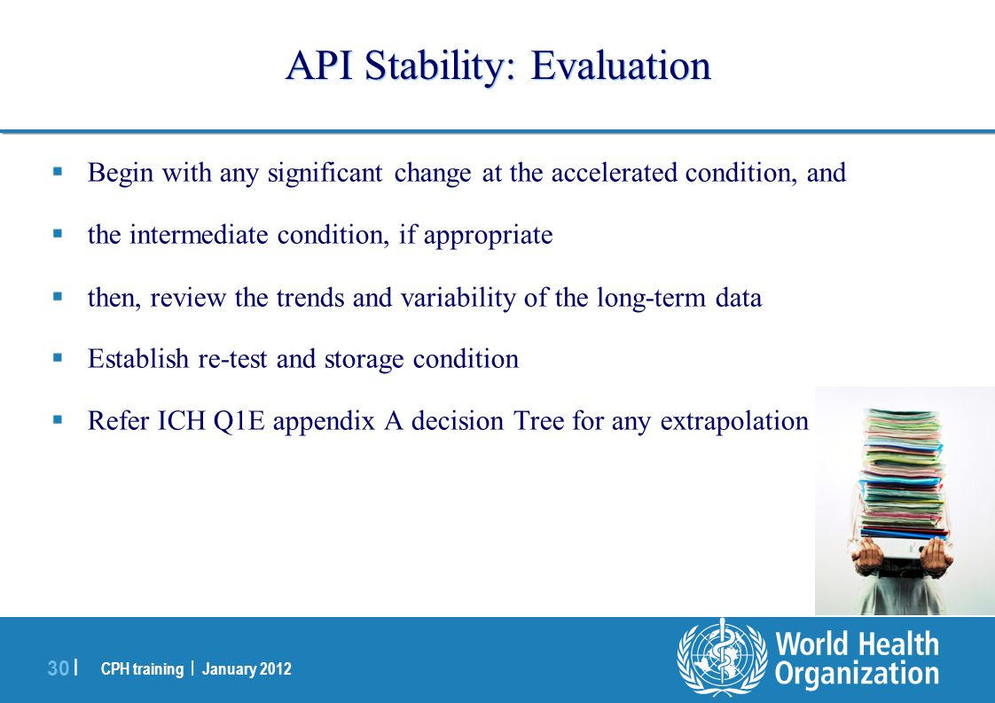 CPH training | January 2012 30 | API Stability: Evaluation  Begin with any significant change at the accelerated condition, and  the intermediate co