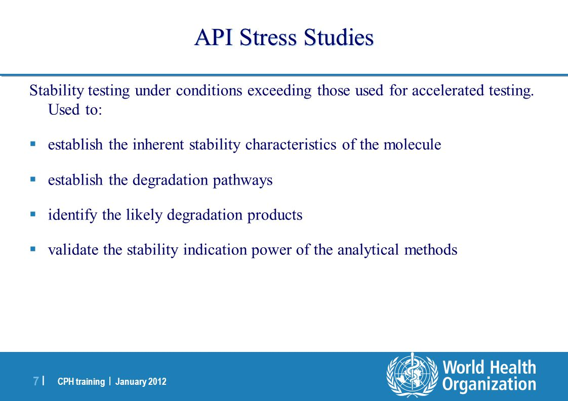 CPH training   January 2012 18   API Stability: Stability protocol  Number of batch(es) and batch size(s)  Container closure system (s)  Conditions of storage  Tests and acceptance criteria (reference to test methods)  Testing frequency