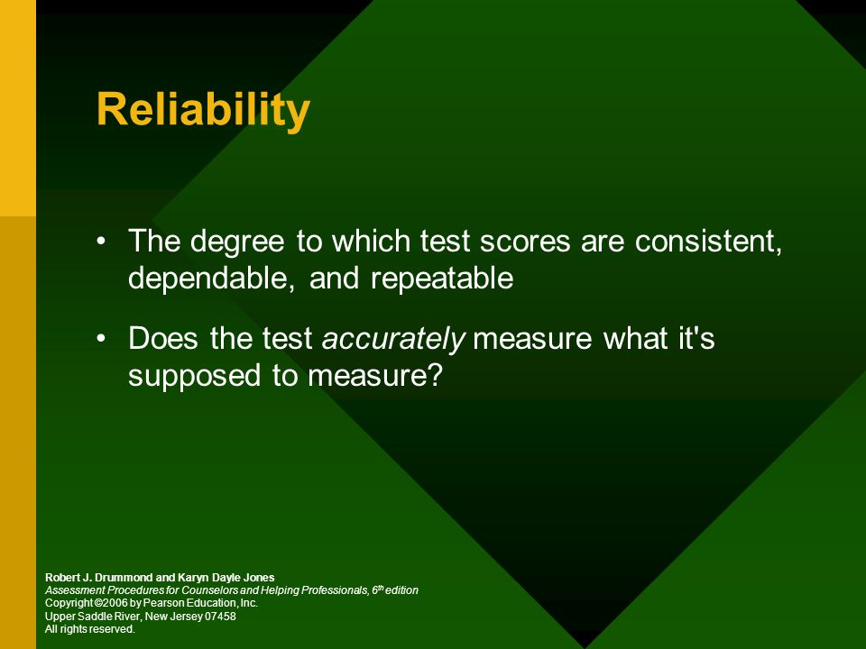 Reliability The degree to which test scores are consistent, dependable, and repeatable Does the test accurately measure what it s supposed to measure.