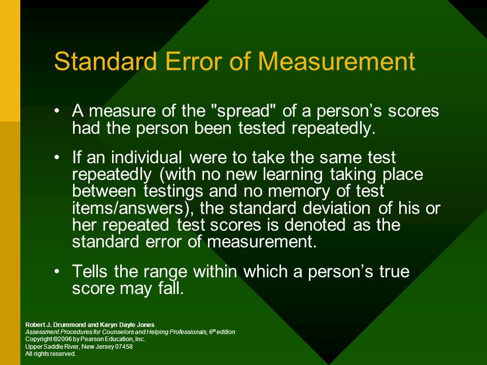 Standard Error of Measurement A measure of the spread of a person's scores had the person been tested repeatedly.