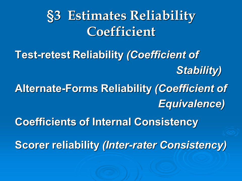 §3 Estimates Reliability Coefficient Test-retest Reliability (Coefficient of Stability) Stability) Alternate-Forms Reliability (Coefficient of Equival