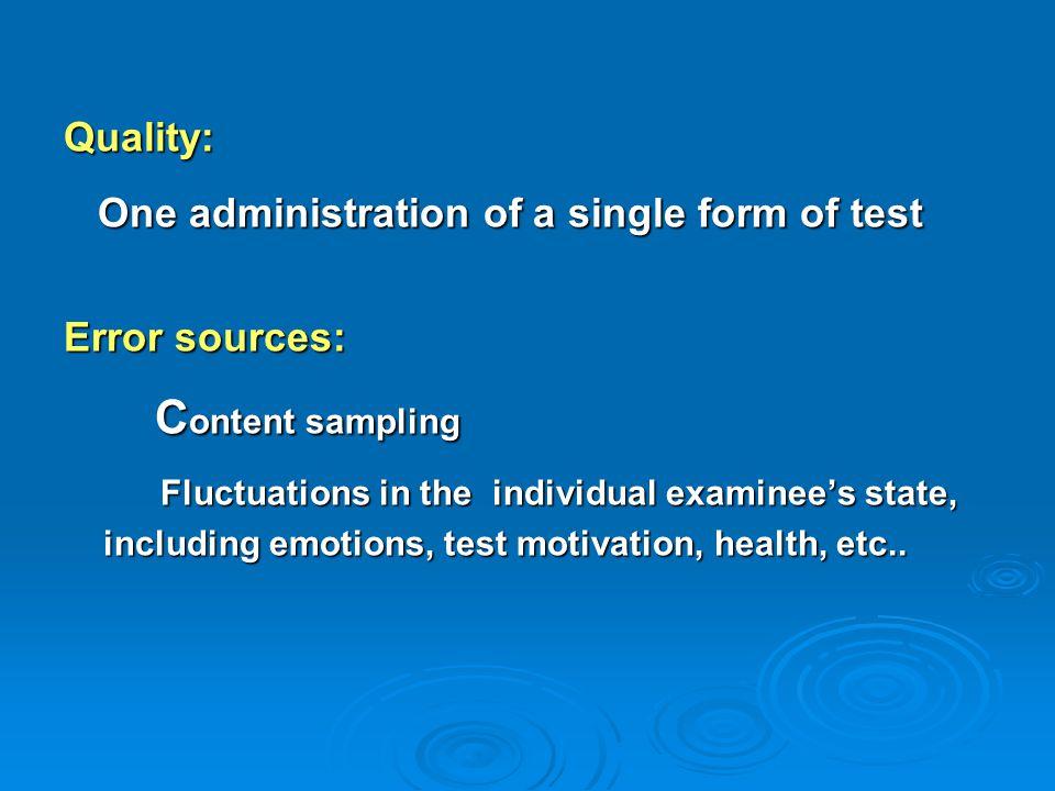 Quality: One administration of a single form of test One administration of a single form of test Error sources: C ontent sampling C ontent sampling Fl