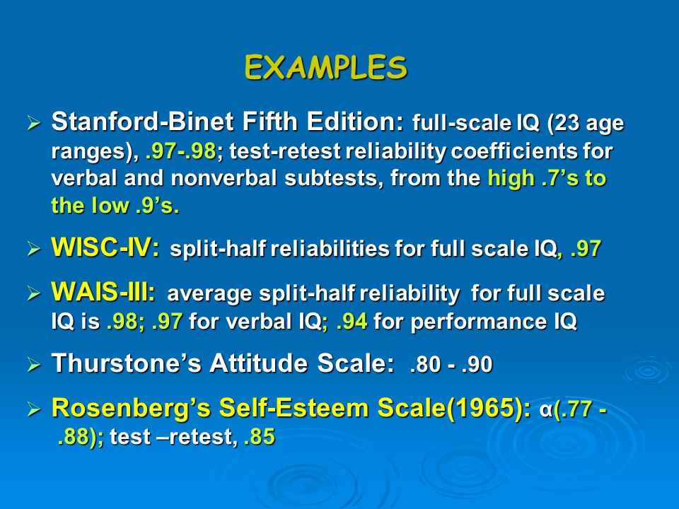 EXAMPLES  Stanford-Binet Fifth Edition: full-scale IQ (23 age ranges),.97-.98; test-retest reliability coefficients for verbal and nonverbal subtests
