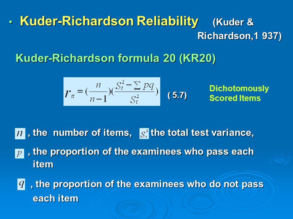 Kuder-Richardson Reliability (Kuder & Kuder-Richardson Reliability (Kuder & Richardson,1 937) Richardson,1 937) Kuder-Richardson formula 20 (KR20) Kud