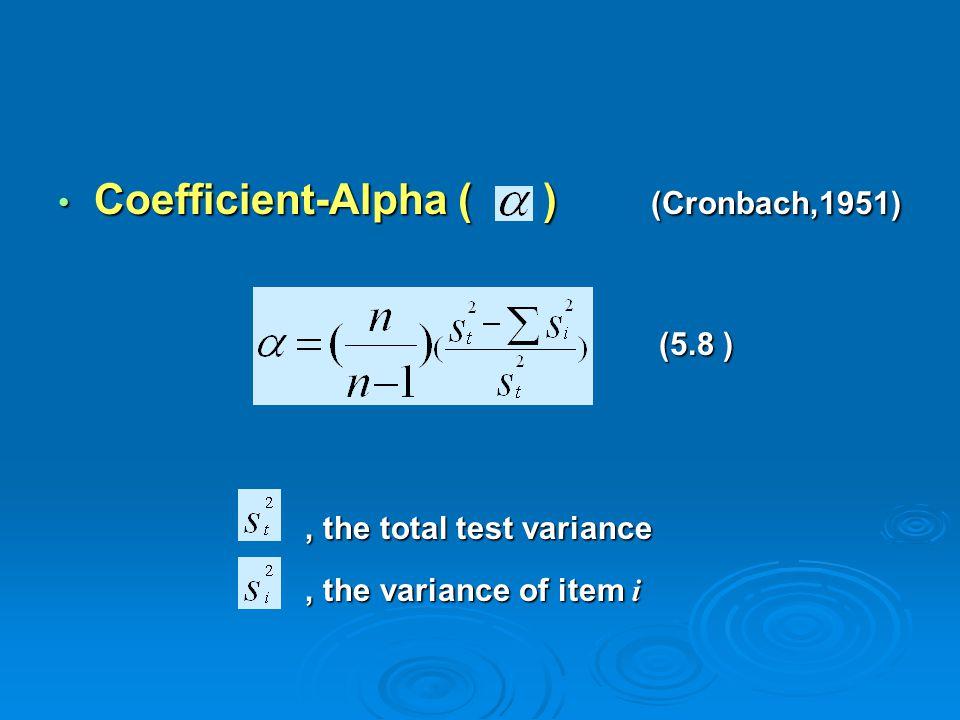 Coefficient-Alpha ( ) (Cronbach,1951) Coefficient-Alpha ( ) (Cronbach,1951) (5.8 ) (5.8 ), the total test variance, the total test variance, the varia