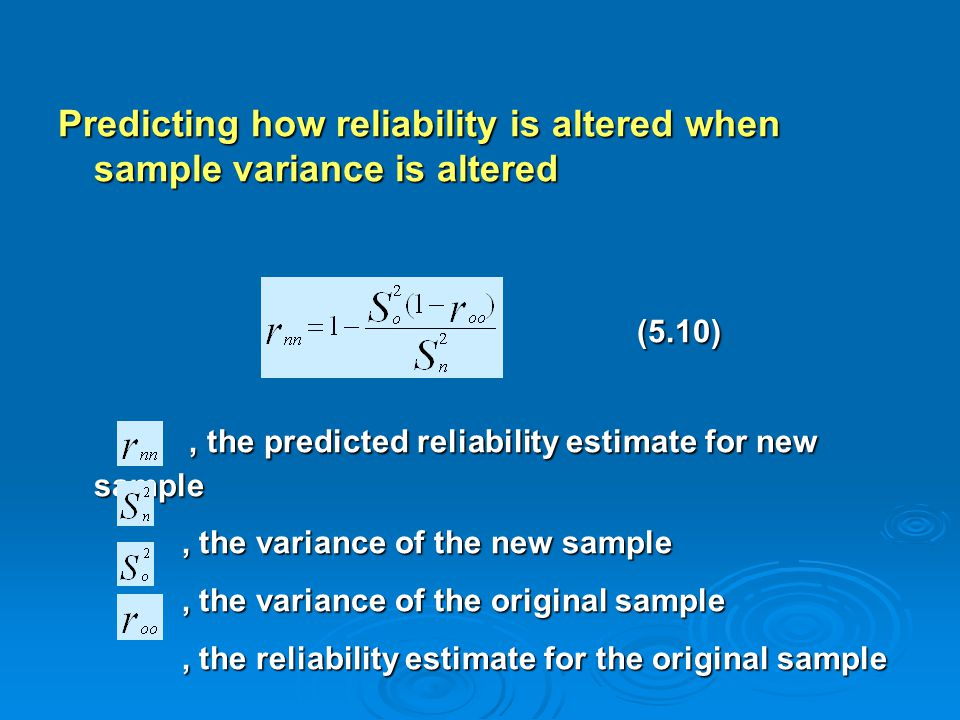 Predicting how reliability is altered when sample variance is altered (5.10) (5.10), the predicted reliability estimate for new sample, the predicted