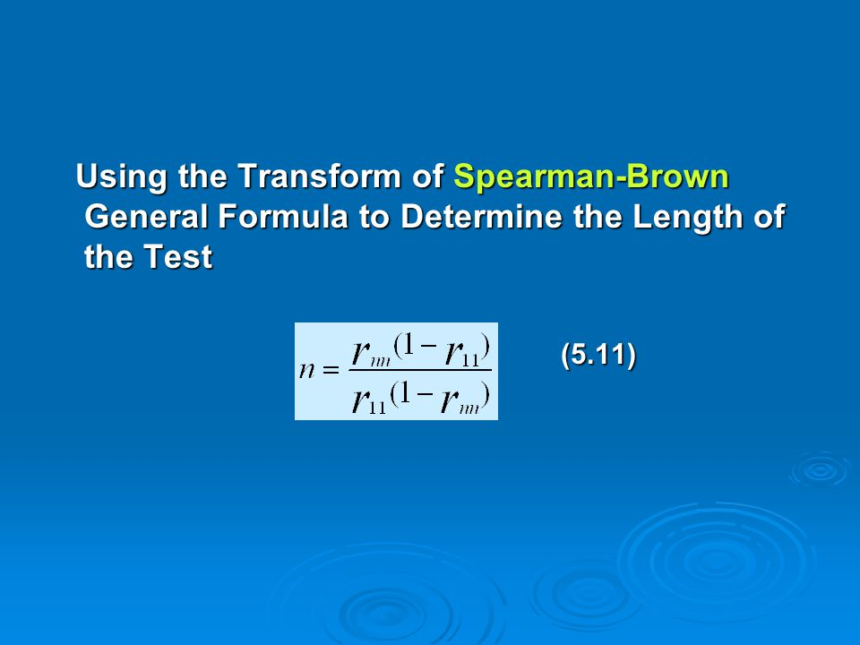 Using the Transform of Spearman-Brown General Formula to Determine the Length of the Test Using the Transform of Spearman-Brown General Formula to Det