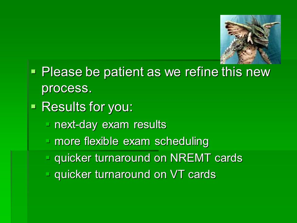  Please be patient as we refine this new process.
