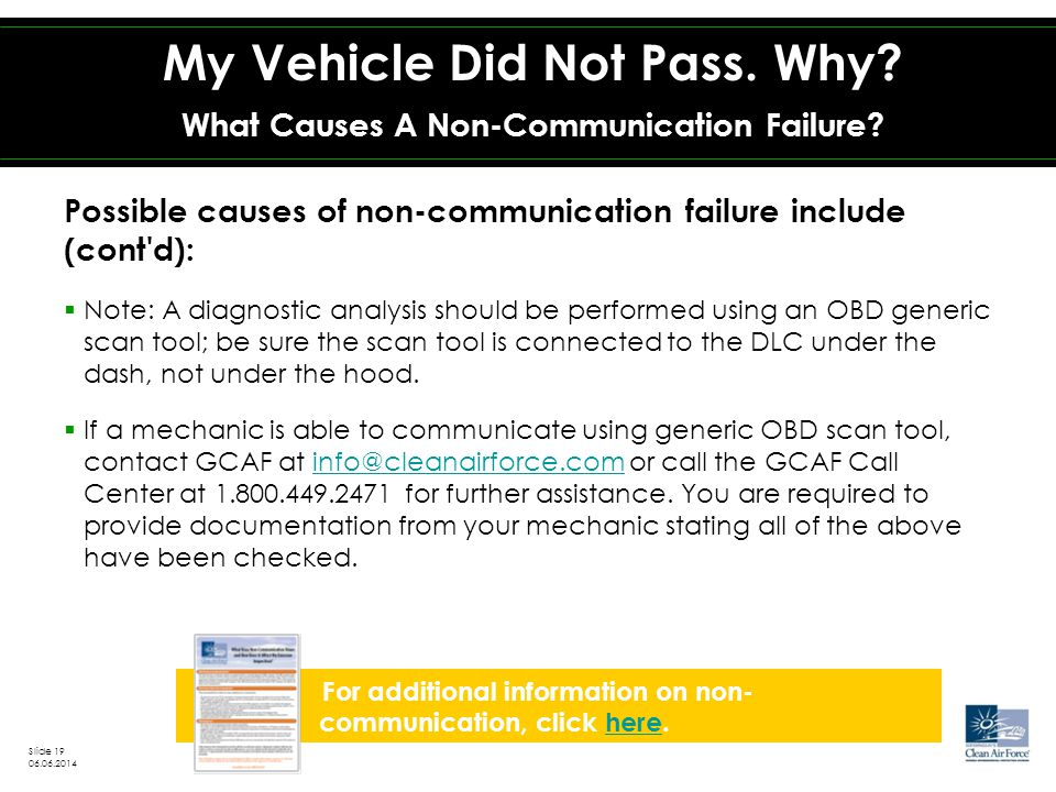 Possible causes of non-communication failure include (cont d):  Note: A diagnostic analysis should be performed using an OBD generic scan tool; be sure the scan tool is connected to the DLC under the dash, not under the hood.