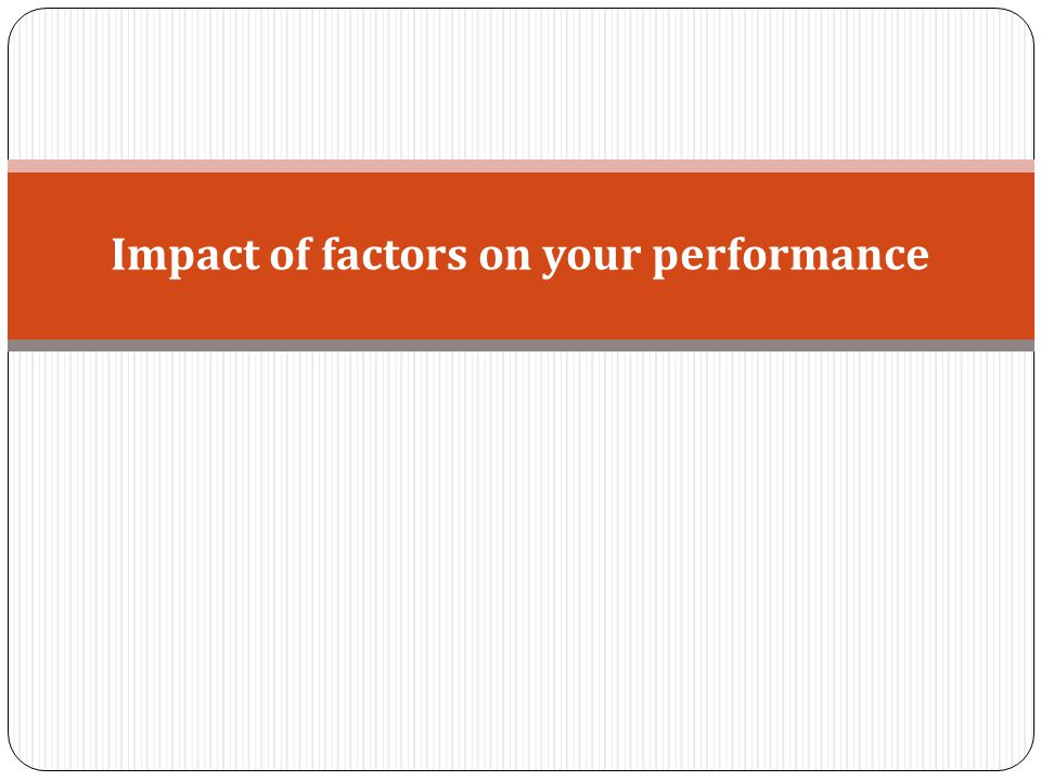 Impact of factors on your performance