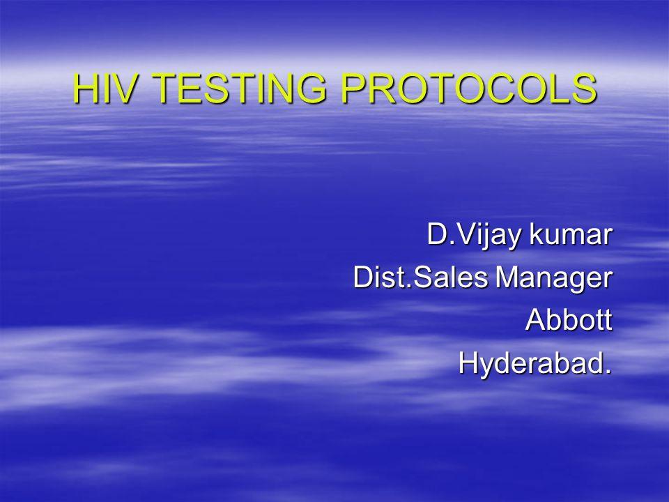 HIV TESTING PROTOCOLS D.Vijay kumar Dist.Sales Manager AbbottHyderabad.