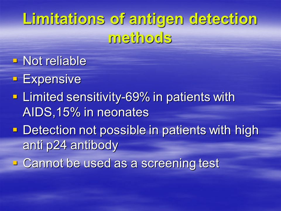 Limitations of antigen detection methods  Not reliable  Expensive  Limited sensitivity-69% in patients with AIDS,15% in neonates  Detection not po