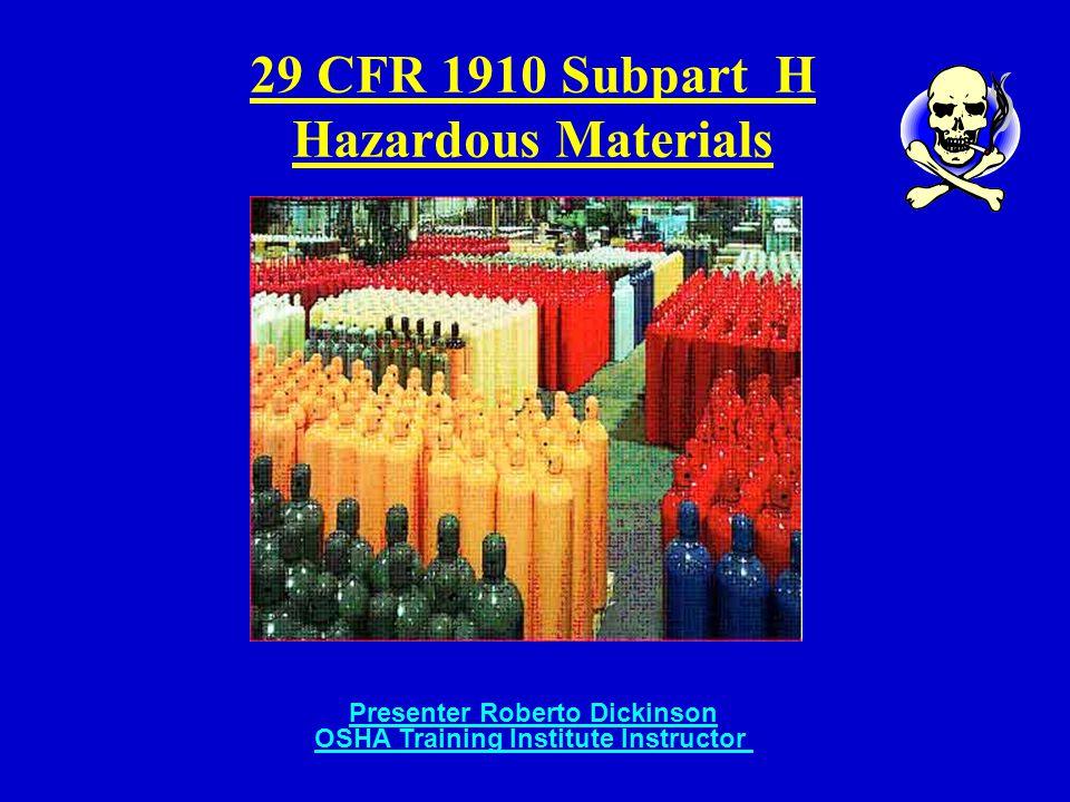 29 CFR 1910 Subpart H Hazardous Materials Presenter Roberto Dickinson OSHA Training Institute Instructor