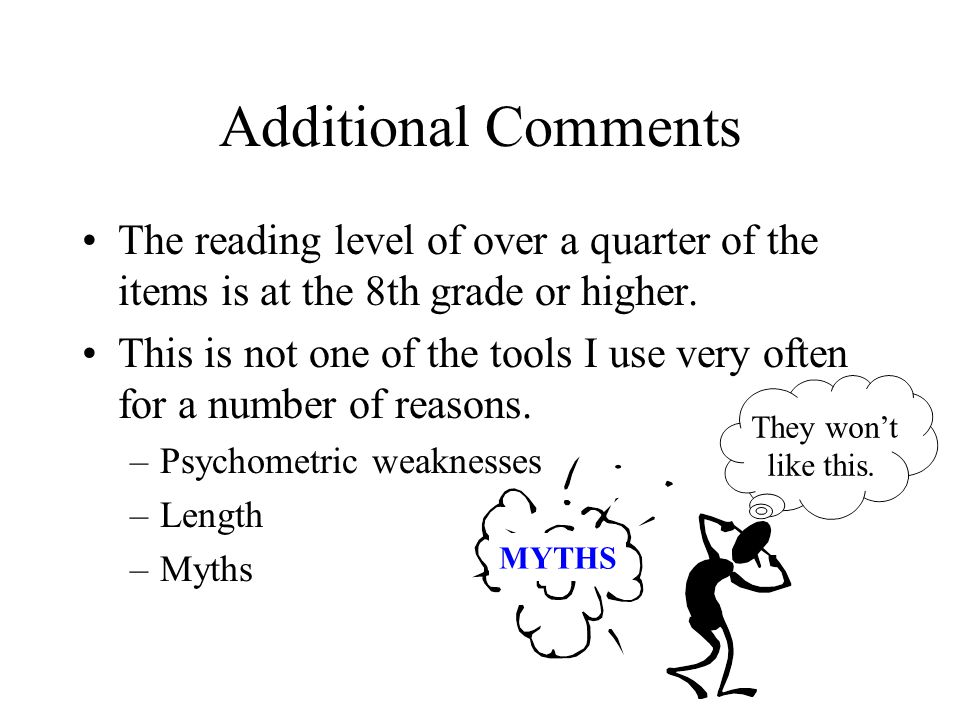 Additional Comments The reading level of over a quarter of the items is at the 8th grade or higher. This is not one of the tools I use very often for