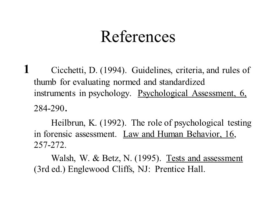 References 1 Cicchetti, D. (1994). Guidelines, criteria, and rules of thumb for evaluating normed and standardized instruments in psychology. Psycholo