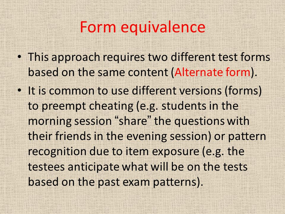 Form equivalence This approach requires two different test forms based on the same content (Alternate form).