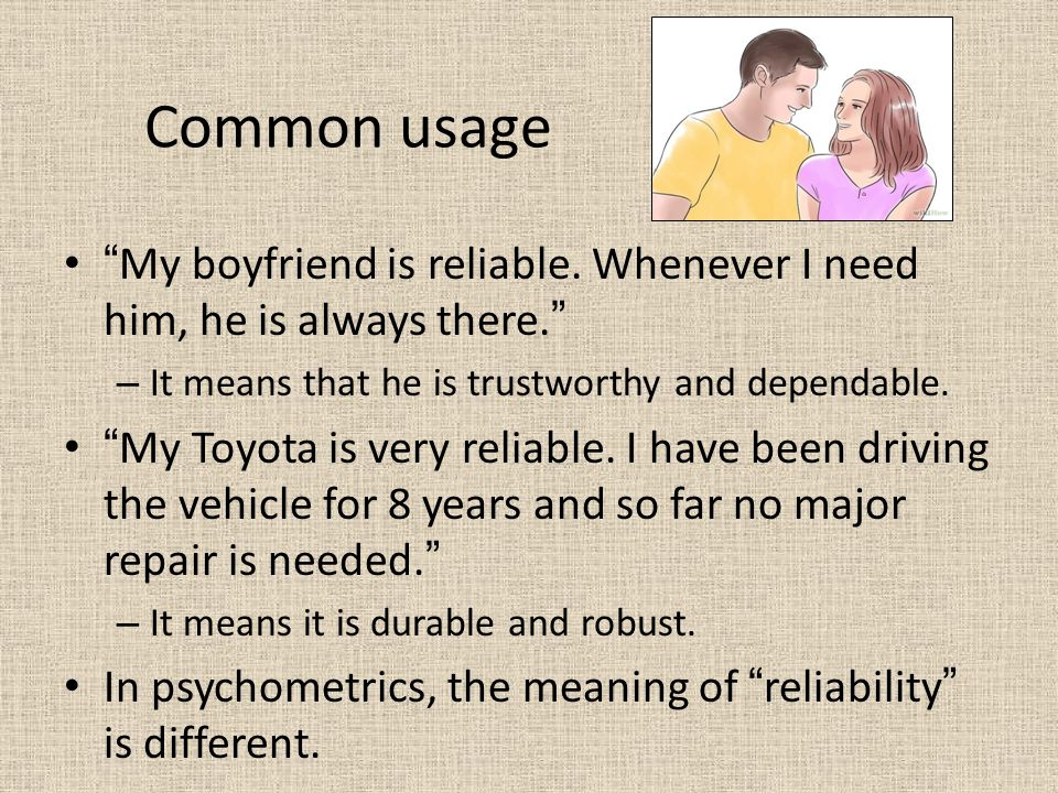 Common usage My boyfriend is reliable.