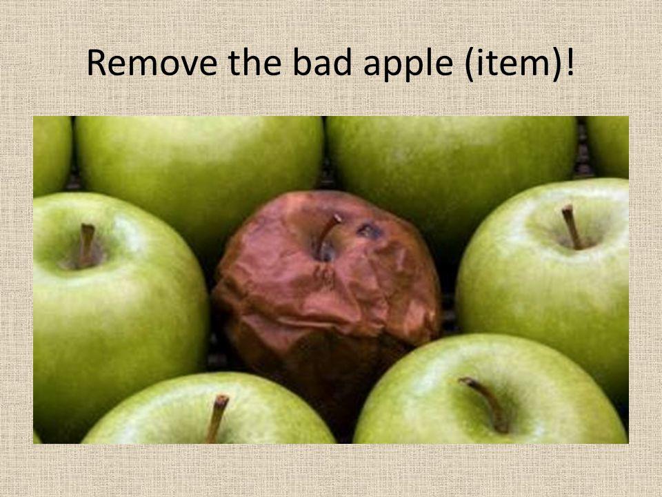 Remove the bad apple (item)!