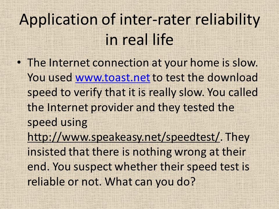 Application of inter-rater reliability in real life The Internet connection at your home is slow.