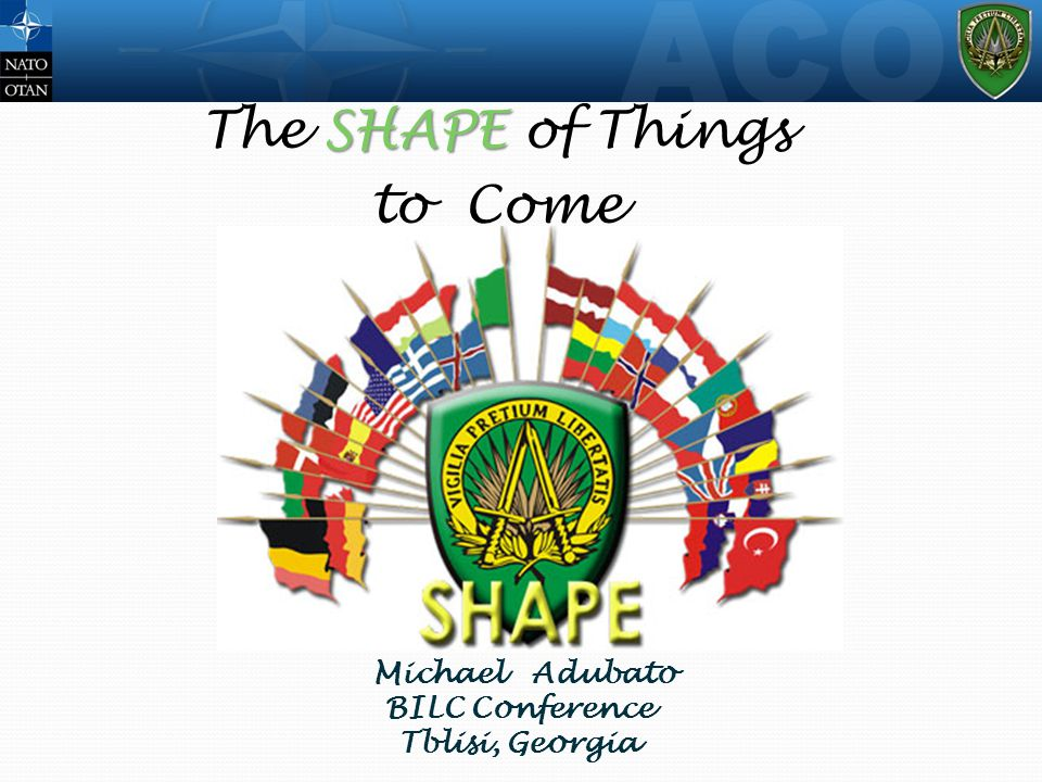 SHAPE The SHAPE of Things to Come Michael Adubato BILC Conference Tblisi, Georgia