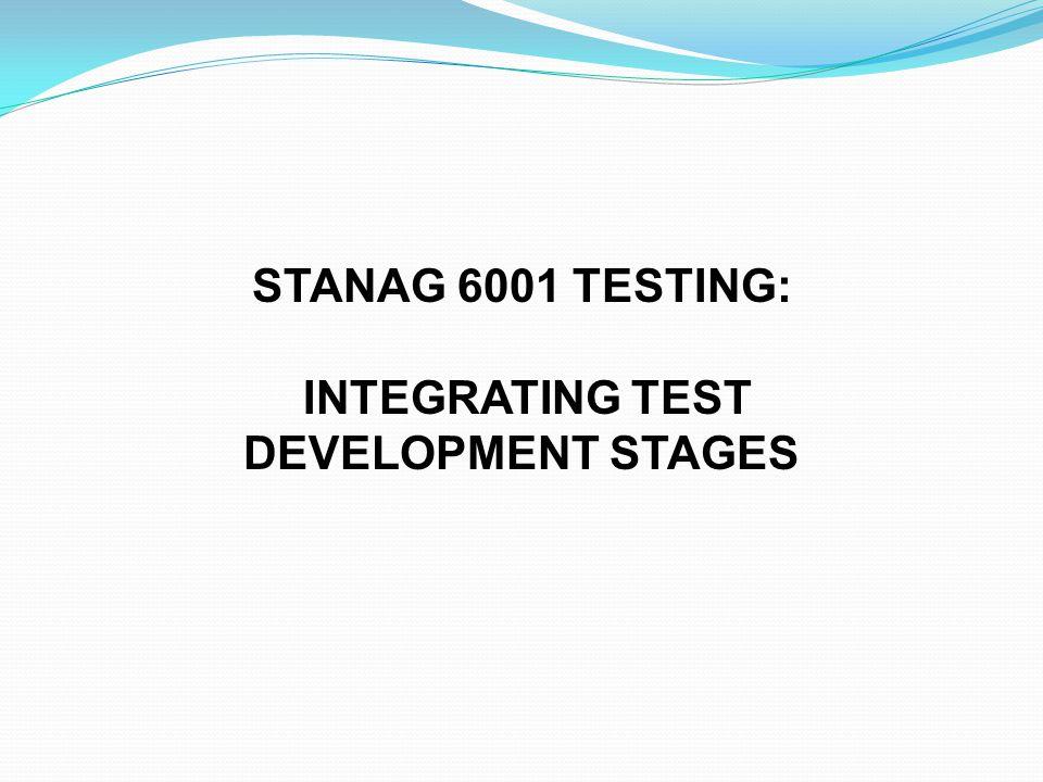 STANAG 6001 TESTING: INTEGRATING TEST DEVELOPMENT STAGES