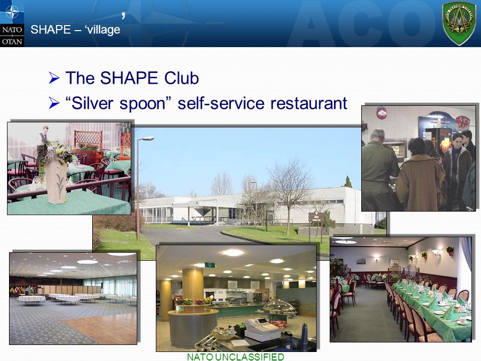  The SHAPE Club  Silver spoon self-service restaurant SHAPE – 'village ' NATO UNCLASSIFIED