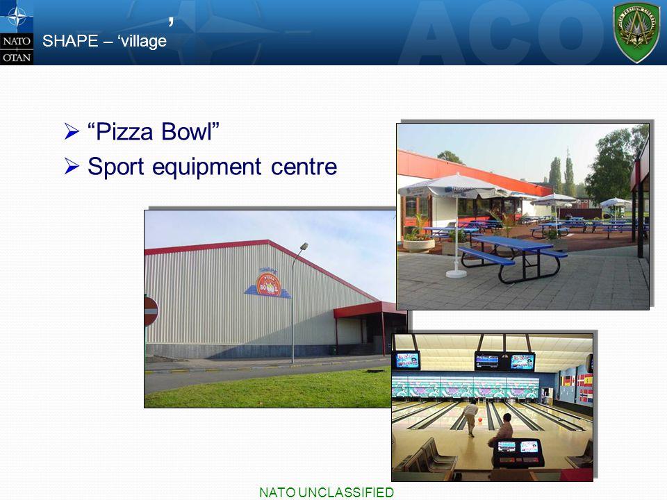  Pizza Bowl  Sport equipment centre SHAPE – 'village ' NATO UNCLASSIFIED