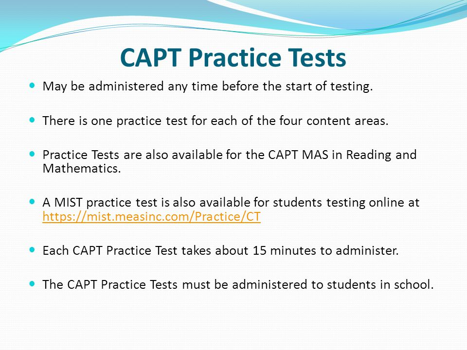 CAPT Practice Tests May be administered any time before the start of testing.