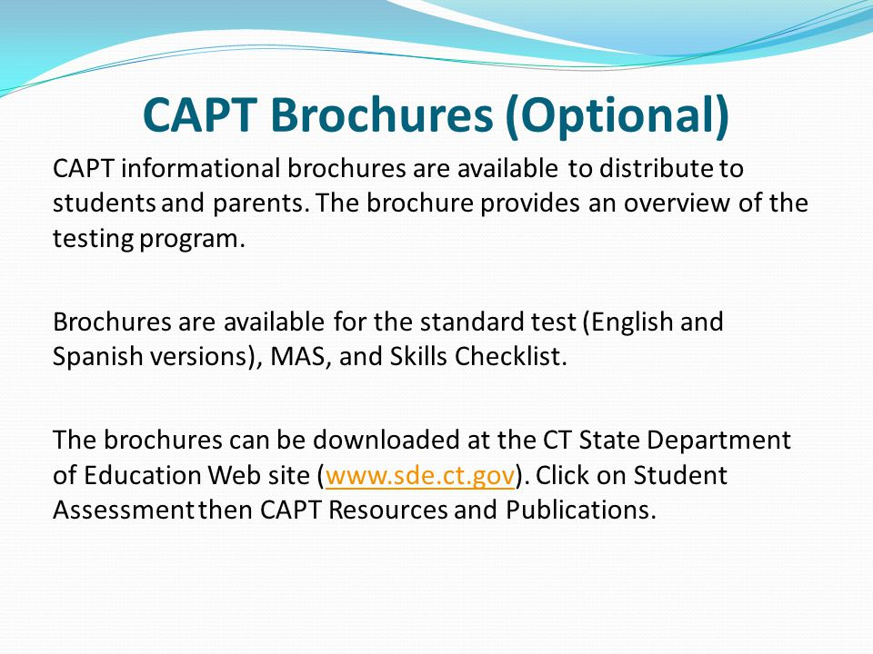 CAPT Brochures (Optional) CAPT informational brochures are available to distribute to students and parents.