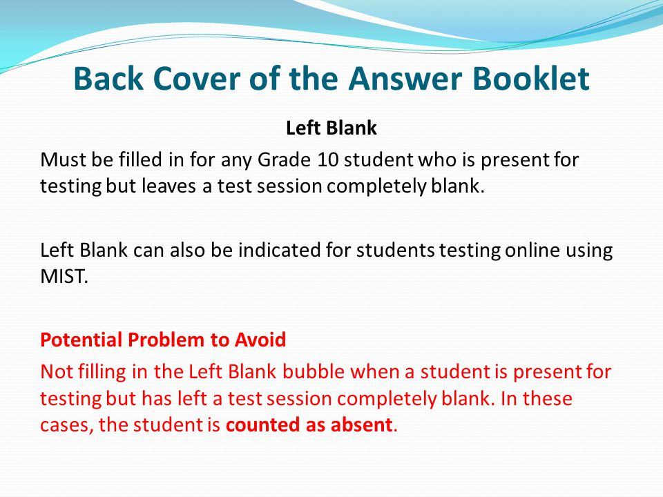 Back Cover of the Answer Booklet Left Blank Must be filled in for any Grade 10 student who is present for testing but leaves a test session completely blank.