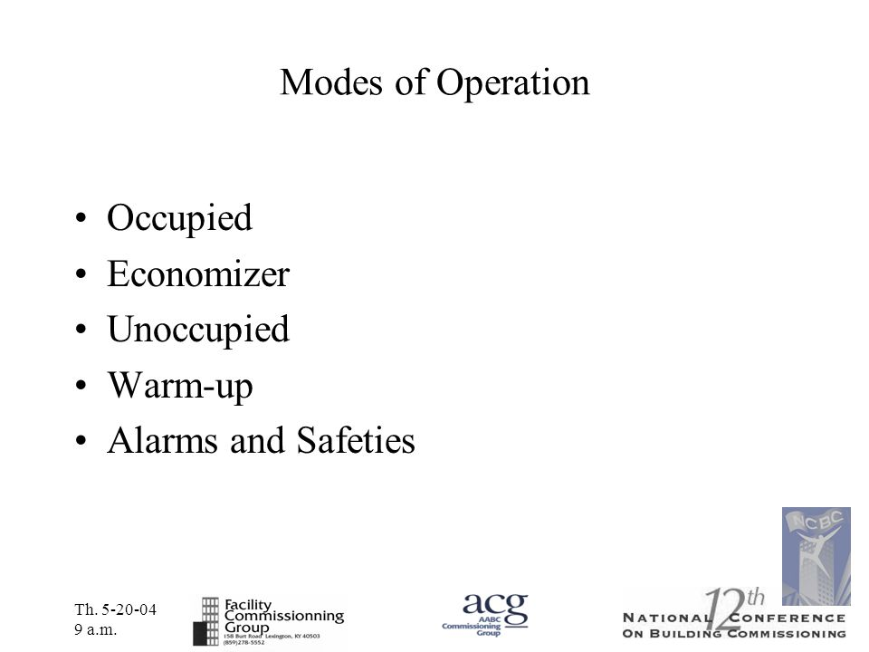 Th. 5-20-04 9 a.m. Modes of Operation Occupied Economizer Unoccupied Warm-up Alarms and Safeties
