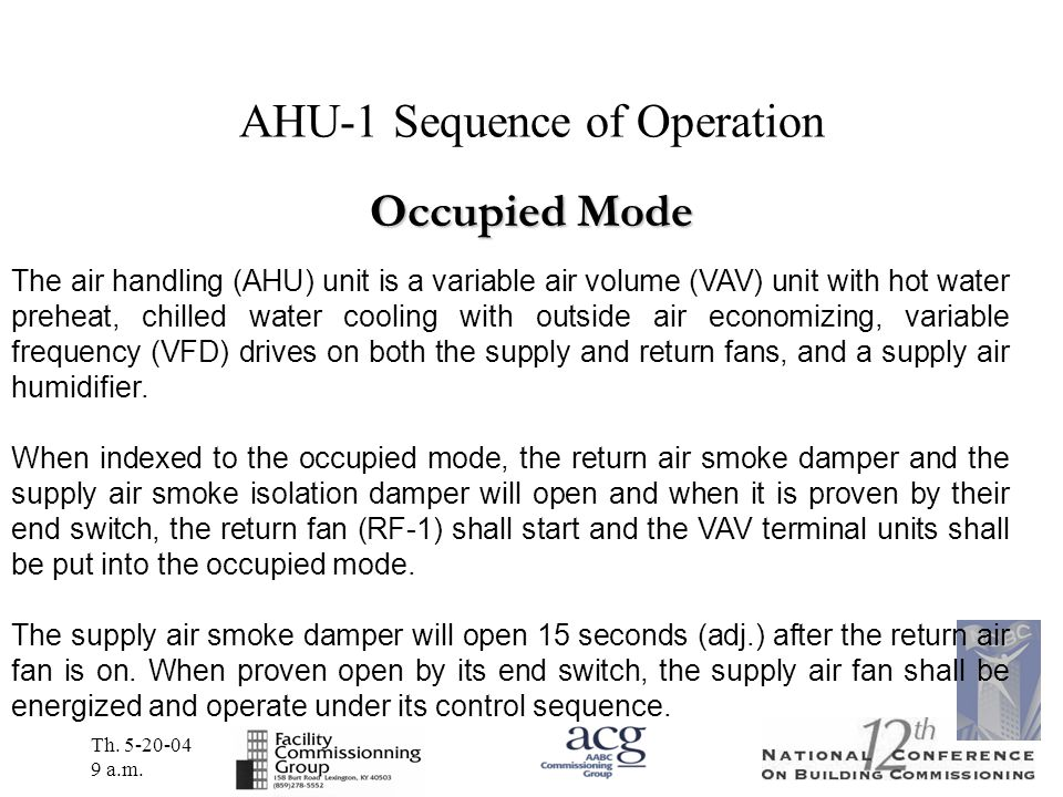 Th. 5-20-04 9 a.m. AHU-1 Sequence of Operation The air handling (AHU) unit is a variable air volume (VAV) unit with hot water preheat, chilled water c