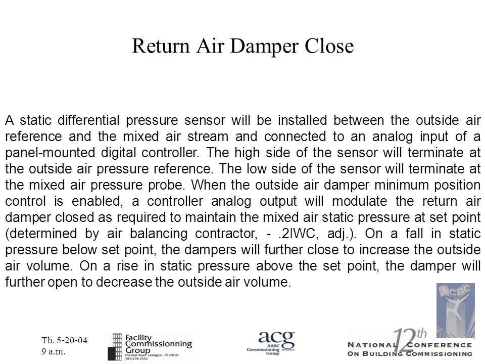 Th. 5-20-04 9 a.m. Return Air Damper Close A static differential pressure sensor will be installed between the outside air reference and the mixed air