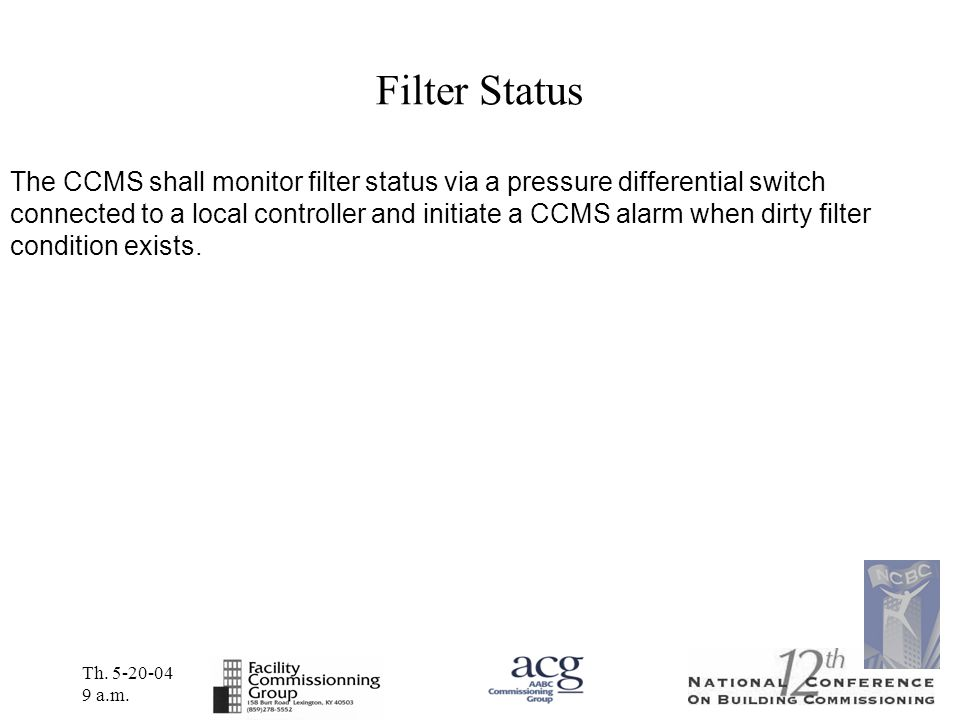Th. 5-20-04 9 a.m. Filter Status The CCMS shall monitor filter status via a pressure differential switch connected to a local controller and initiate