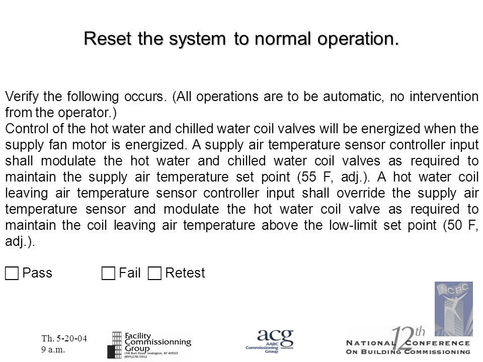 Th. 5-20-04 9 a.m. Reset the system to normal operation. Verify the following occurs. (All operations are to be automatic, no intervention from the op