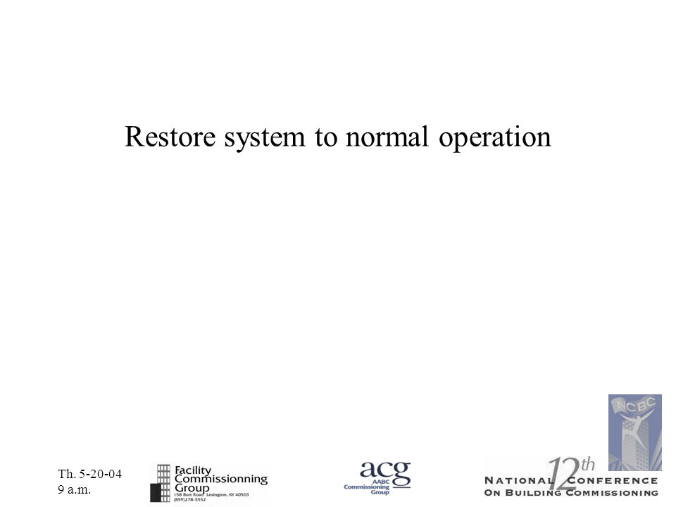 Th. 5-20-04 9 a.m. Restore system to normal operation