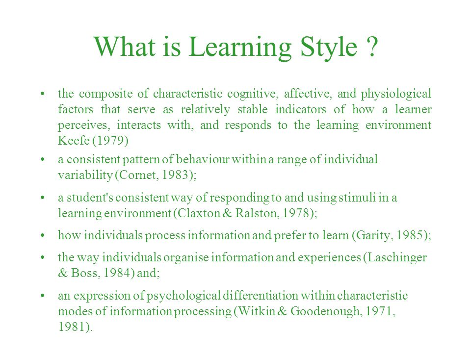 What is Learning Style ? the composite of characteristic cognitive, affective, and physiological factors that serve as relatively stable indicators of
