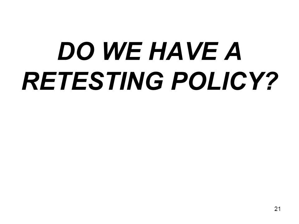 21 DO WE HAVE A RETESTING POLICY