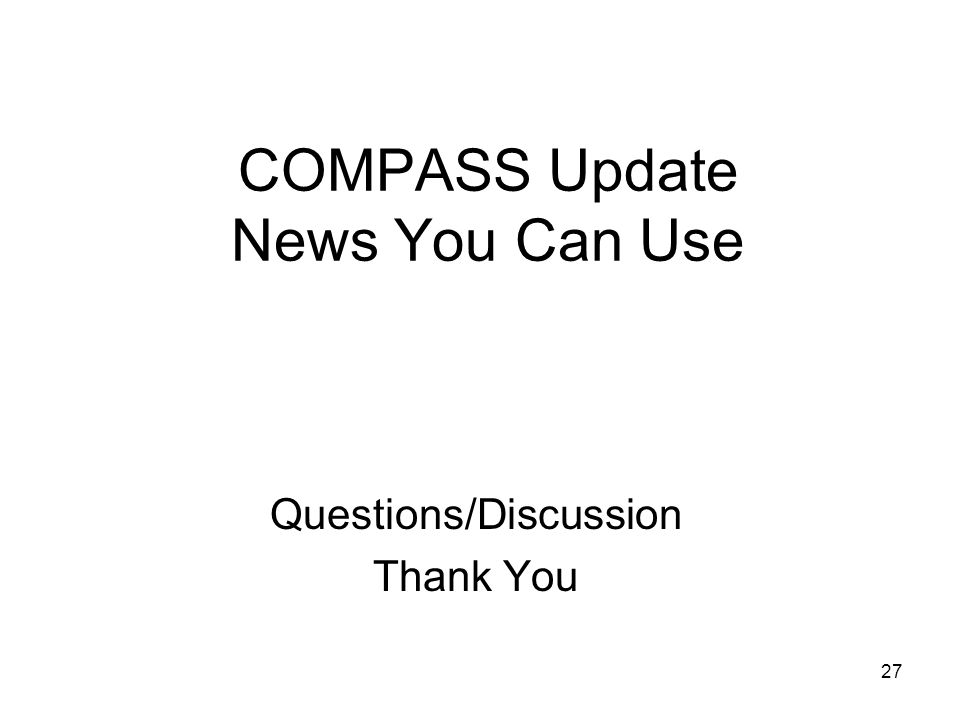 27 COMPASS Update News You Can Use Questions/Discussion Thank You