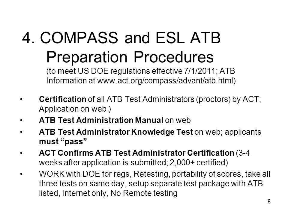8 4. COMPASS and ESL ATB Preparation Procedures (to meet US DOE regulations effective 7/1/2011; ATB Information at www.act.org/compass/advant/atb.html