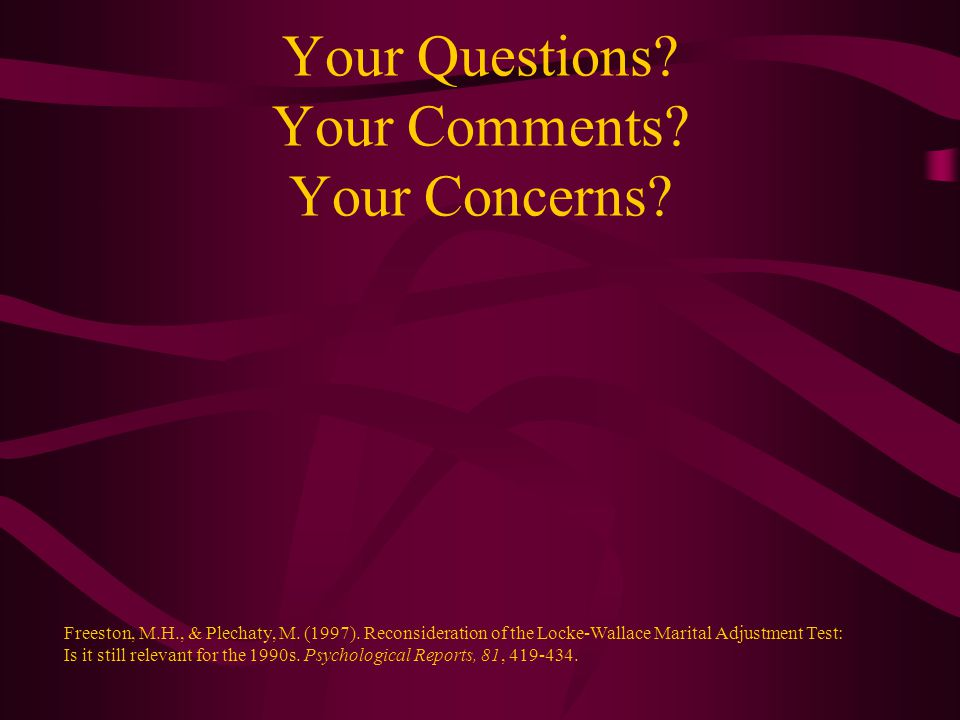 Your Questions. Your Comments. Your Concerns. Freeston, M.H., & Plechaty, M.