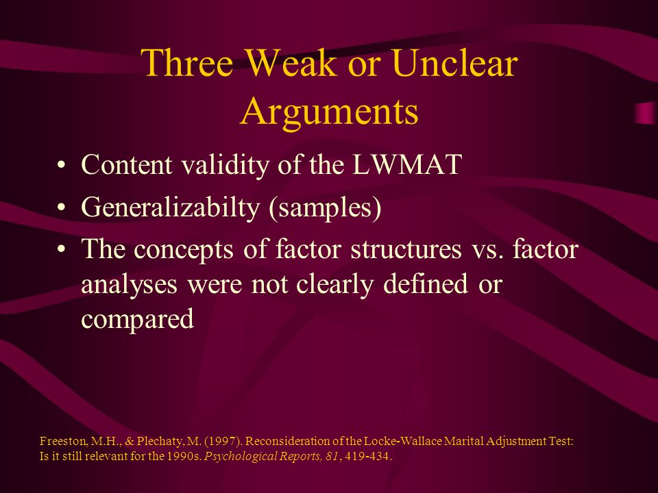 Three Weak or Unclear Arguments Content validity of the LWMAT Generalizabilty (samples) The concepts of factor structures vs.