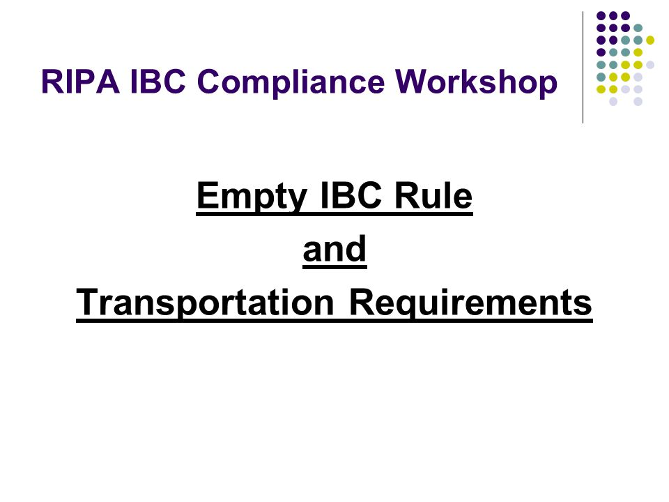 RIPA IBC Compliance Workshop Empty IBC Rule and Transportation Requirements