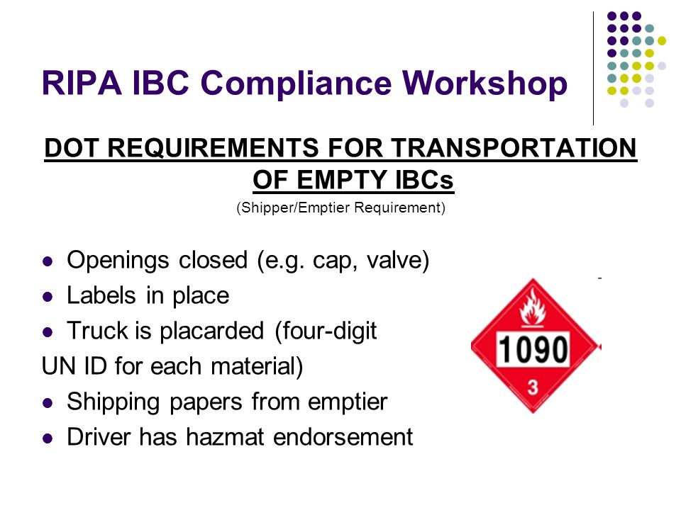 RIPA IBC Compliance Workshop DOT REQUIREMENTS FOR TRANSPORTATION OF EMPTY IBCs (Shipper/Emptier Requirement) Openings closed (e.g.