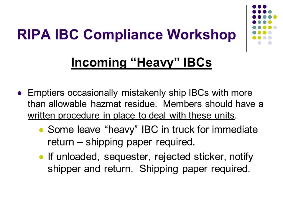 RIPA IBC Compliance Workshop Incoming Heavy IBCs Emptiers occasionally mistakenly ship IBCs with more than allowable hazmat residue.