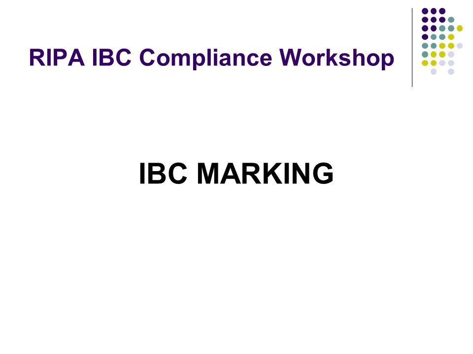 RIPA IBC Compliance Workshop IBC MARKING
