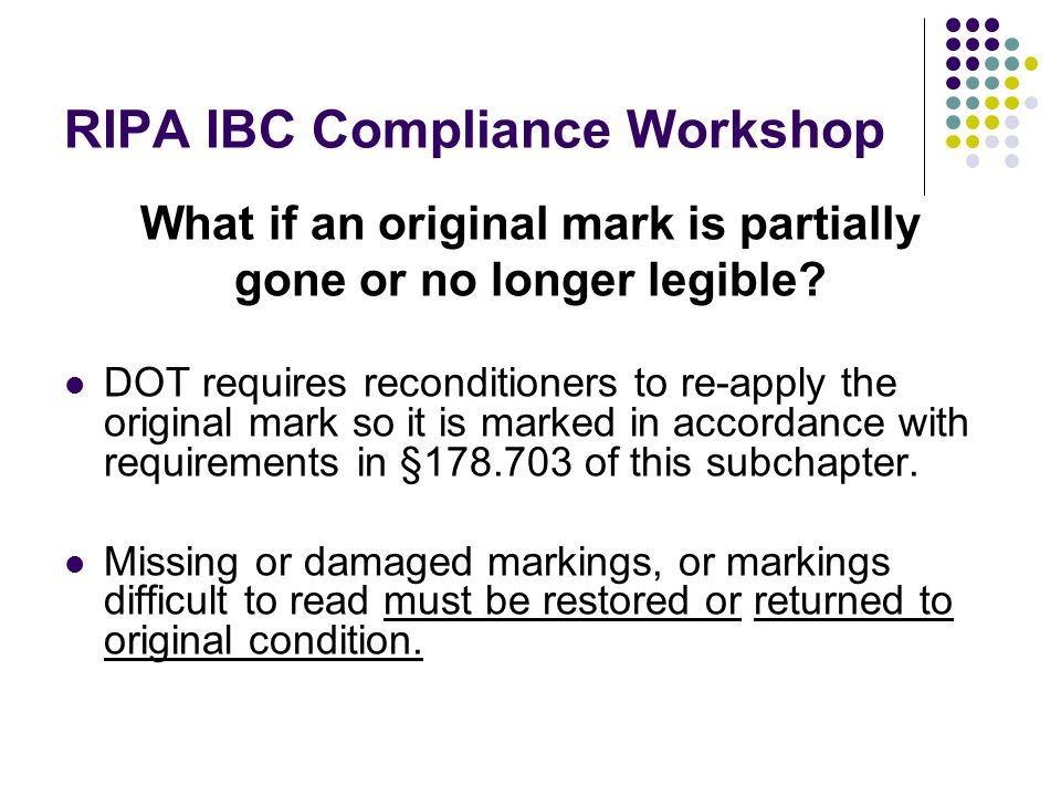 RIPA IBC Compliance Workshop What if an original mark is partially gone or no longer legible.